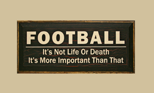 More important than Life or Death?(Image from www.saltboxsigns.com)
